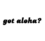 Got Aloha? Decal